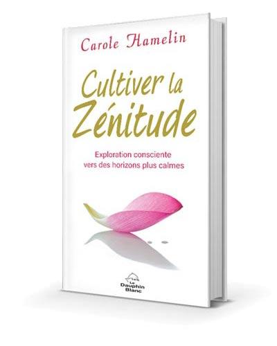 Cultiver la Zénitude - Carole Hamelin